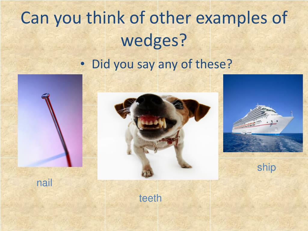 Can you think of other examples of wedges?
