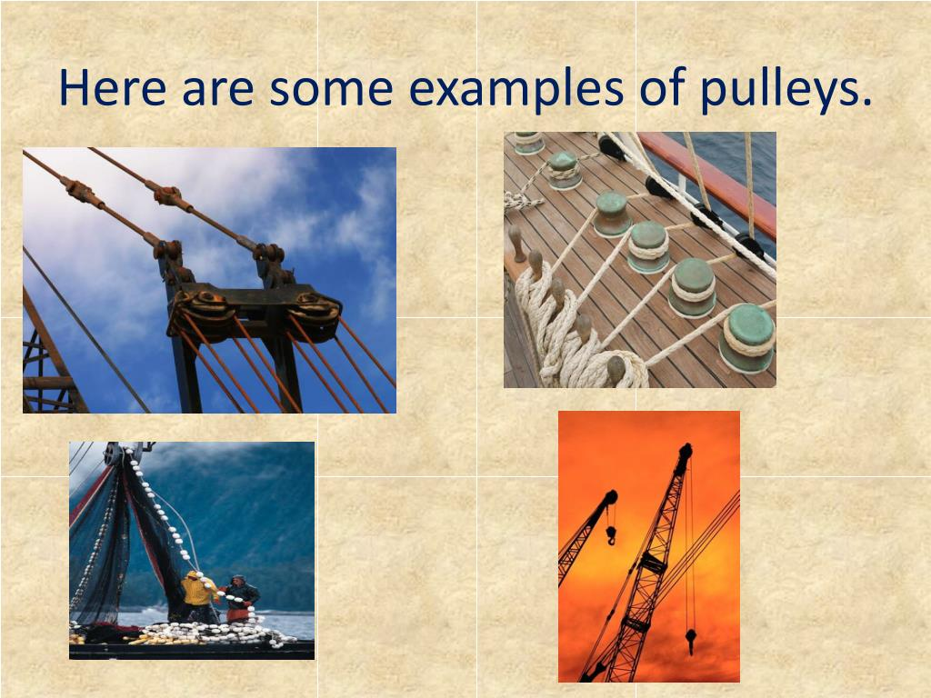 Here are some examples of pulleys.