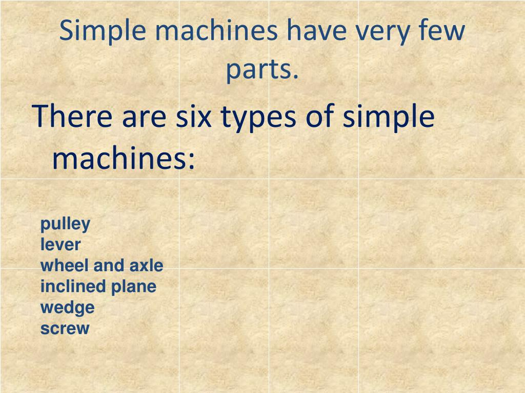 Simple machines have very few parts.