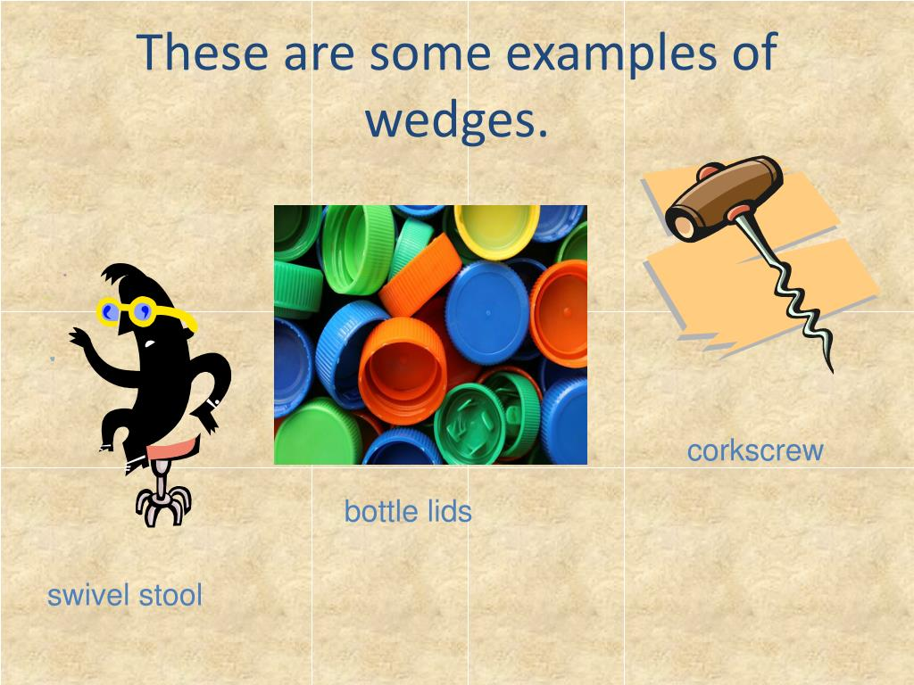 These are some examples of wedges.