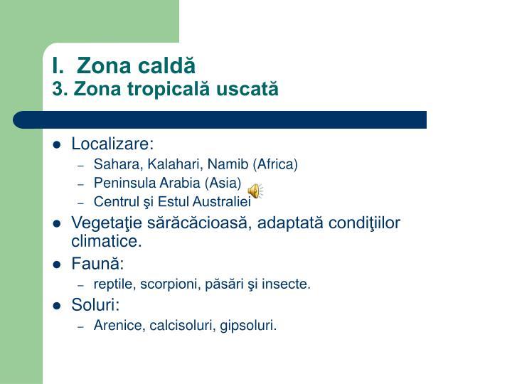 I.  Zona caldă