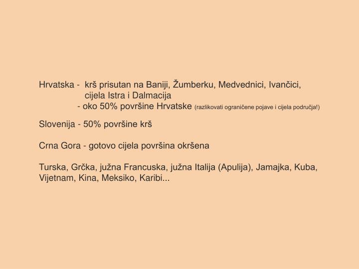 Hrvatska -  krš prisutan na Baniji, Žumberku, Medvednici, Ivančici,