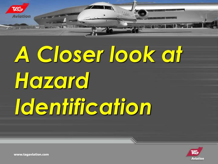 A Closer look at Hazard Identification