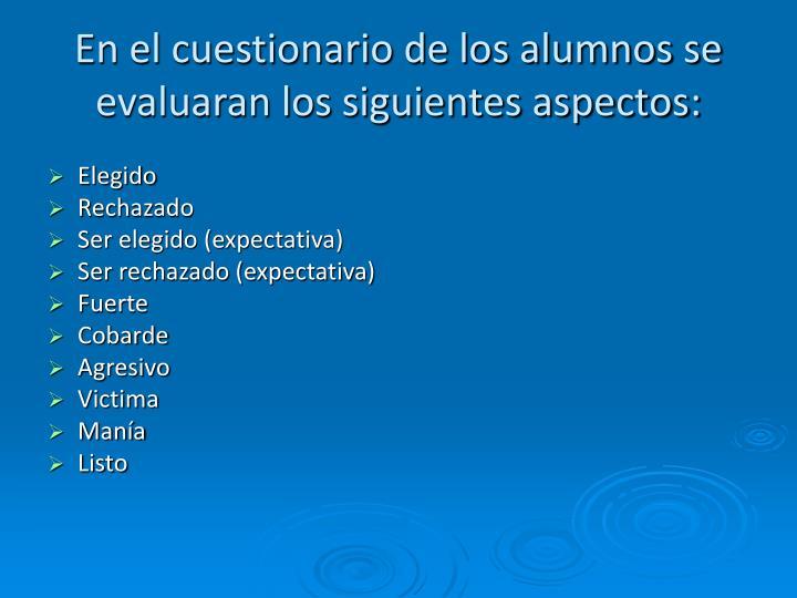 En el cuestionario de los alumnos se evaluaran los siguientes aspectos: