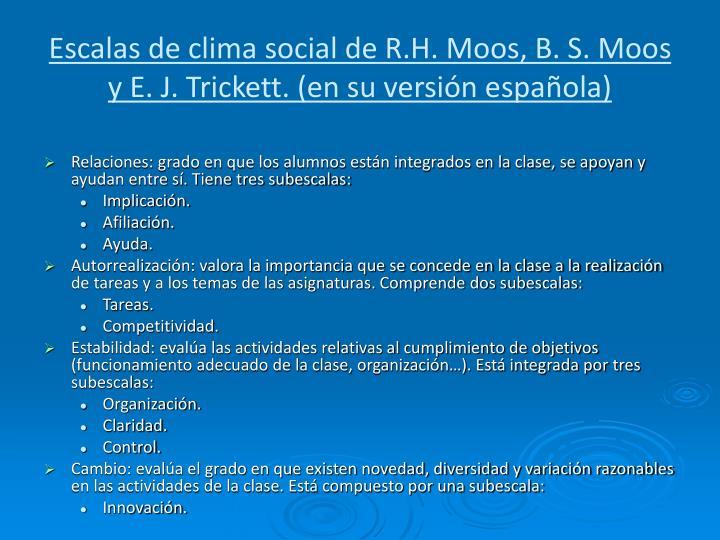 Escalas de clima social de R.H. Moos, B. S. Moos y E. J. Trickett. (en su versión española)