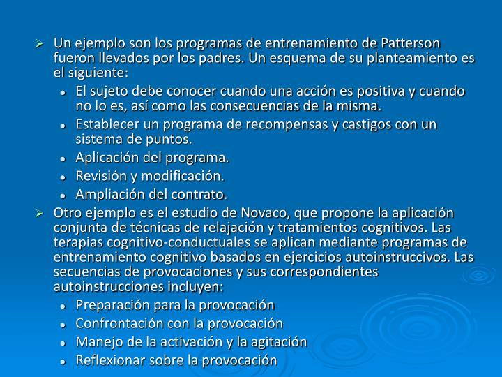 Un ejemplo son los programas de entrenamiento de Patterson fueron llevados por los padres. Un esquema de su planteamiento es el siguiente: