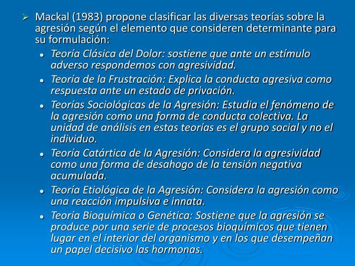 Mackal (1983) propone clasificar las diversas teorías sobre la agresión según el elemento que consideren determinante para su formulación: