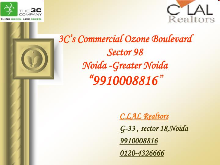 3c s commercial ozone boulevard sector 98 noida greater noida 9910008816