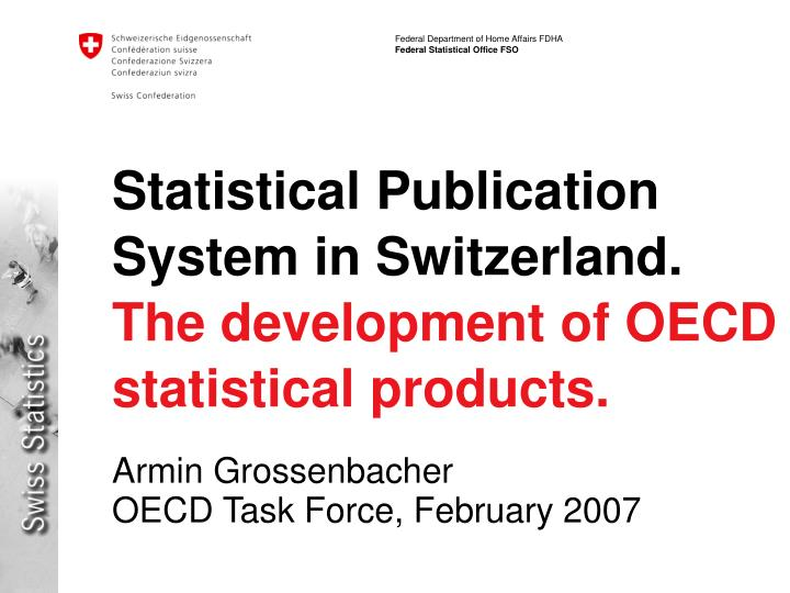Statistical publication system in switzerland the development of oecd statistical products l.jpg