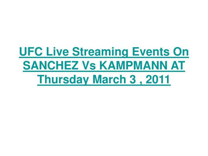 Ufc live streaming events on sanchez vs kampmann at thursday march 3 2011