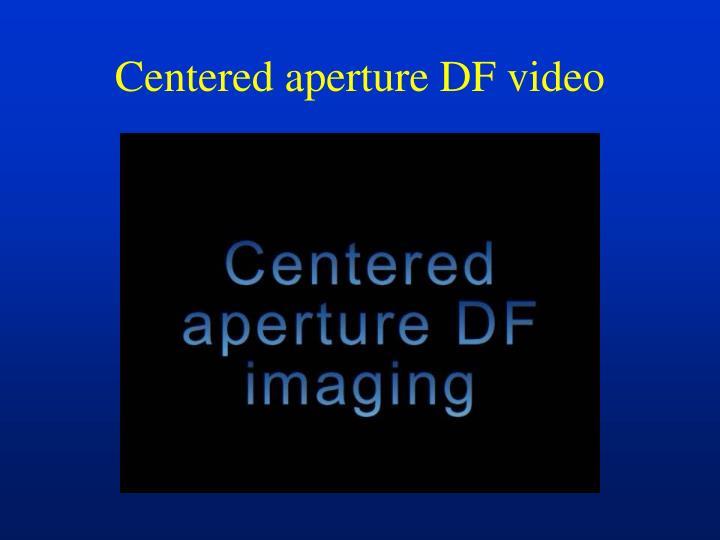 Centered aperture DF video