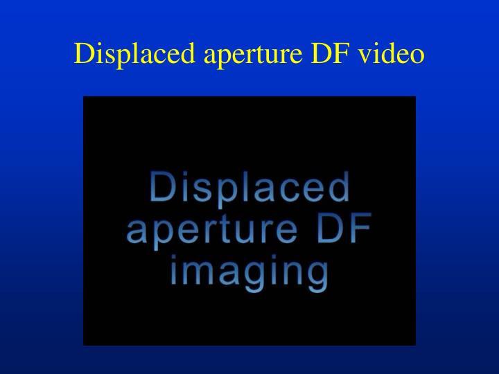 Displaced aperture DF video