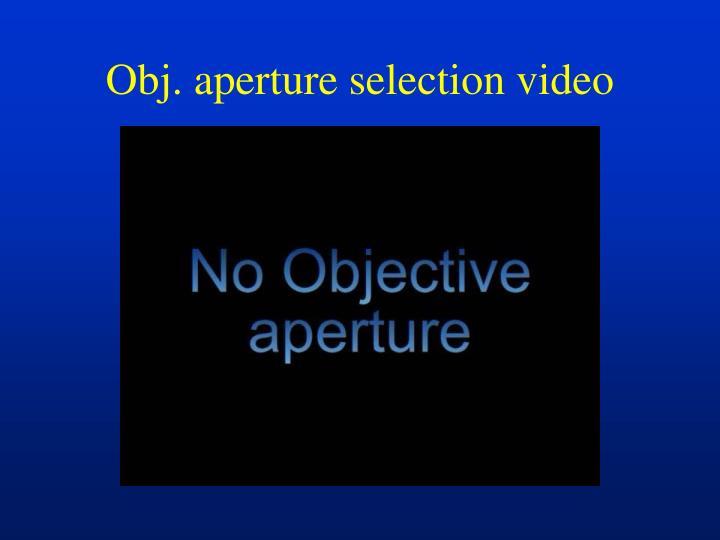 Obj. aperture selection video