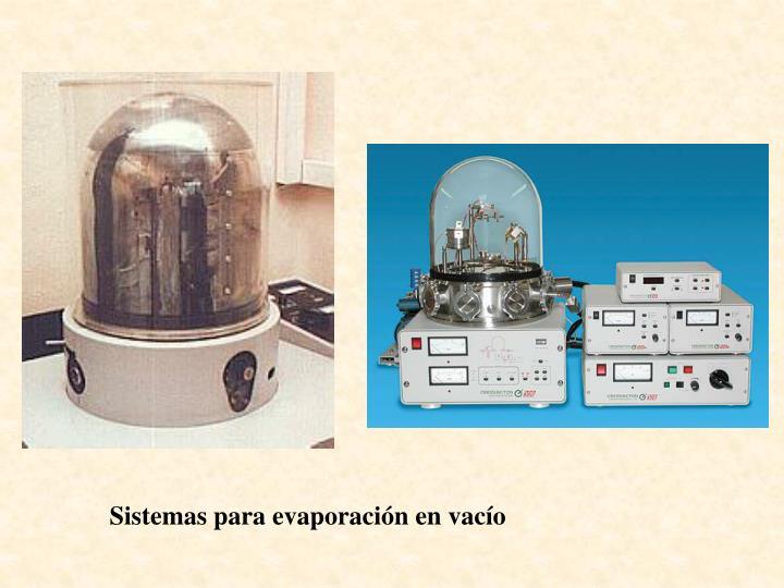 Sistemas para evaporación en vacío