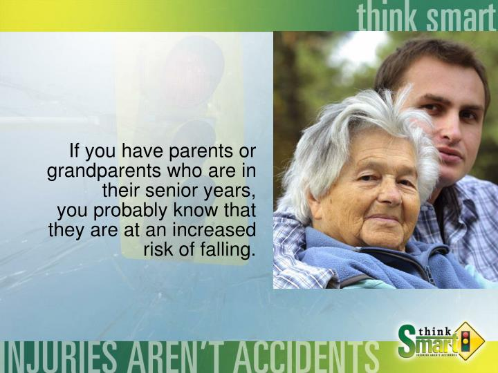 If you have parents or grandparents who are in their senior years,