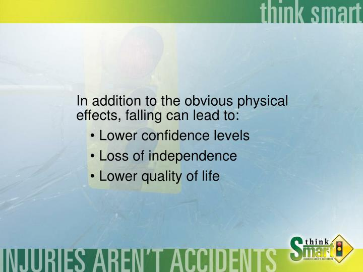 In addition to the obvious physical effects, falling can lead to: