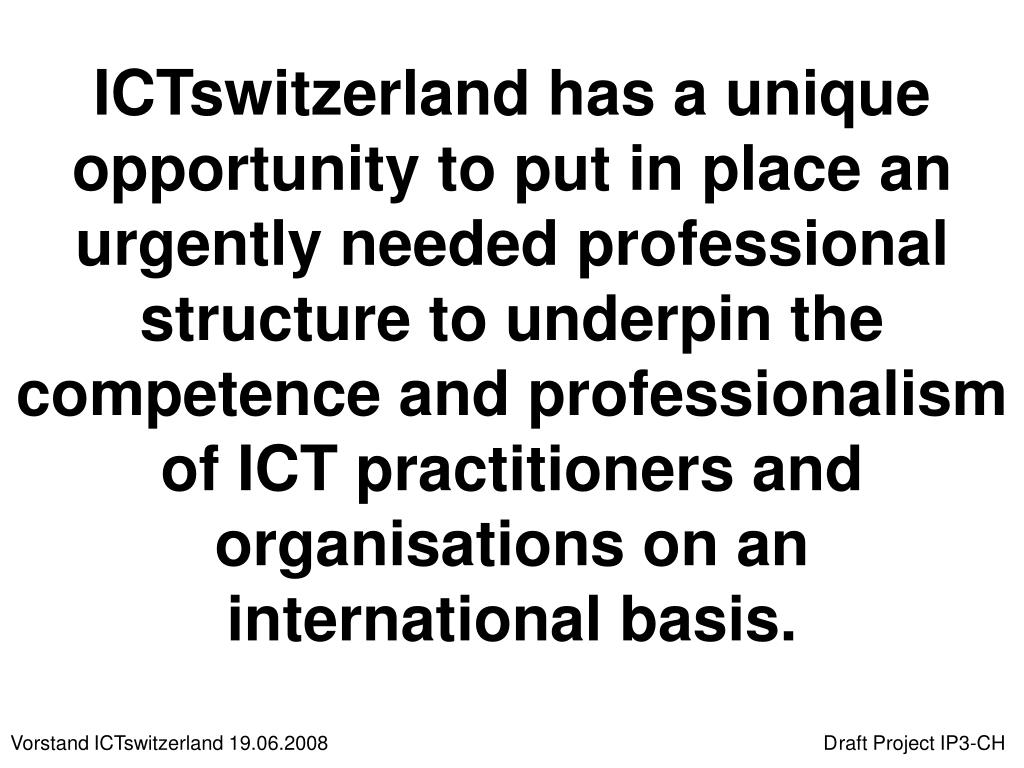 ICTswitzerland has a unique opportunity to put in place an urgently needed professional structure to underpin the competence and professionalism of ICT practitioners and