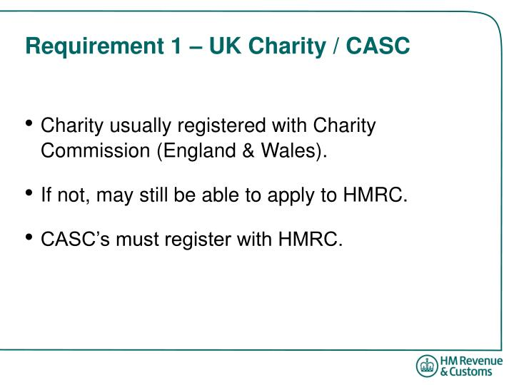 Requirement 1 – UK Charity / CASC