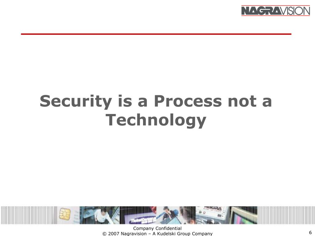 Security is a Process not a Technology