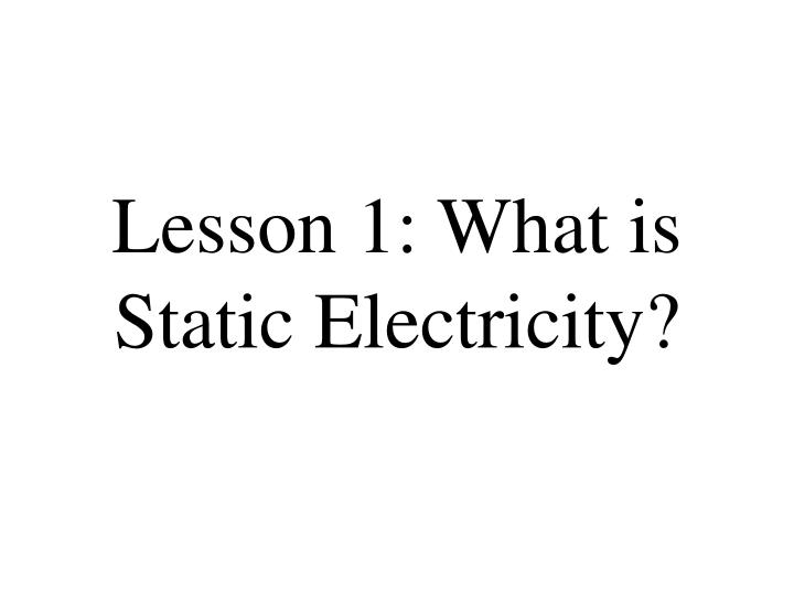 Lesson 1: What is Static Electricity?