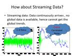 how about streaming data