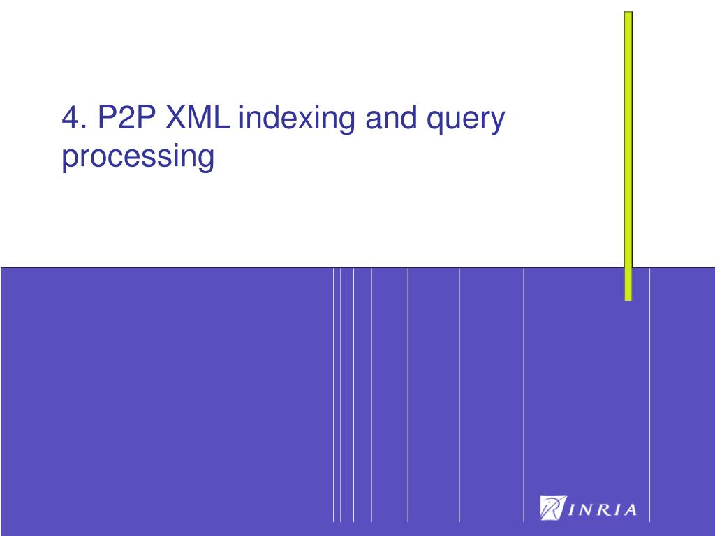 4. P2P XML indexing and query processing