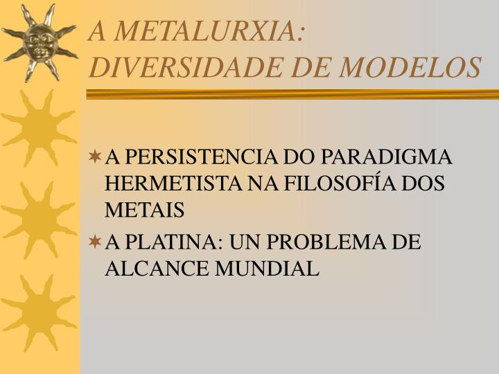 A METALURXIA: DIVERSIDADE DE MODELOS