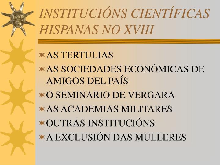 INSTITUCIÓNS CIENTÍFICAS HISPANAS NO XVIII