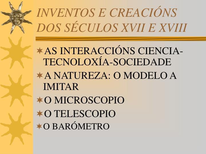 INVENTOS E CREACIÓNS DOS SÉCULOS XVII E XVIII