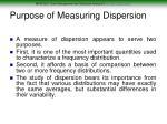 purpose of measuring dispersion