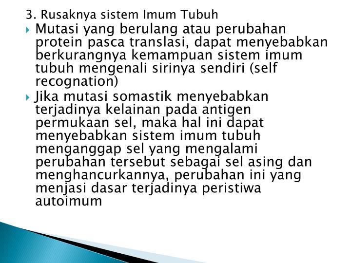 3. Rusaknya sistem Imum Tubuh