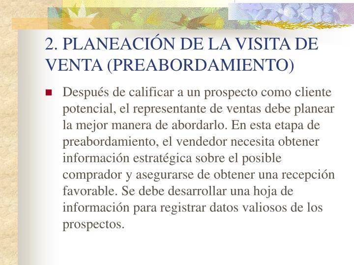 2. PLANEACIÓN DE LA VISITA DE VENTA (PREABORDAMIENTO)