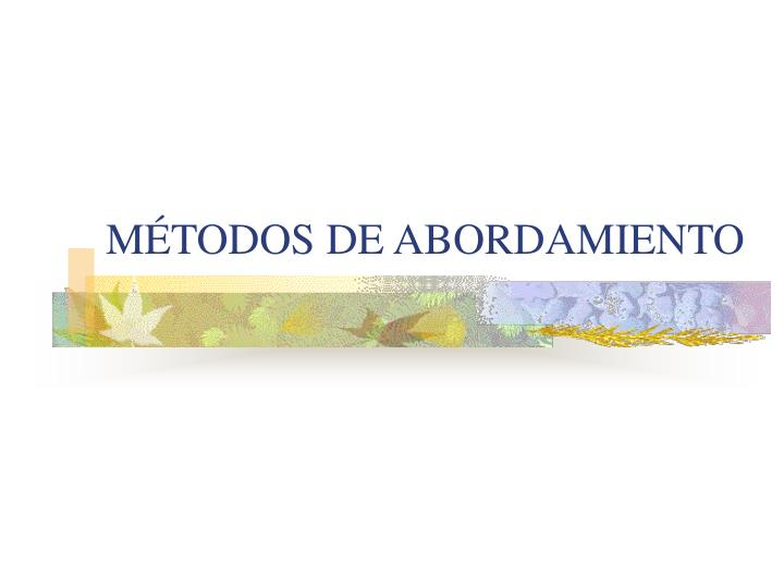 MÉTODOS DE ABORDAMIENTO