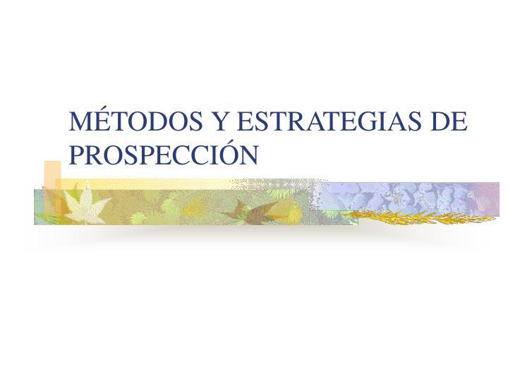 MÉTODOS Y ESTRATEGIAS DE PROSPECCIÓN