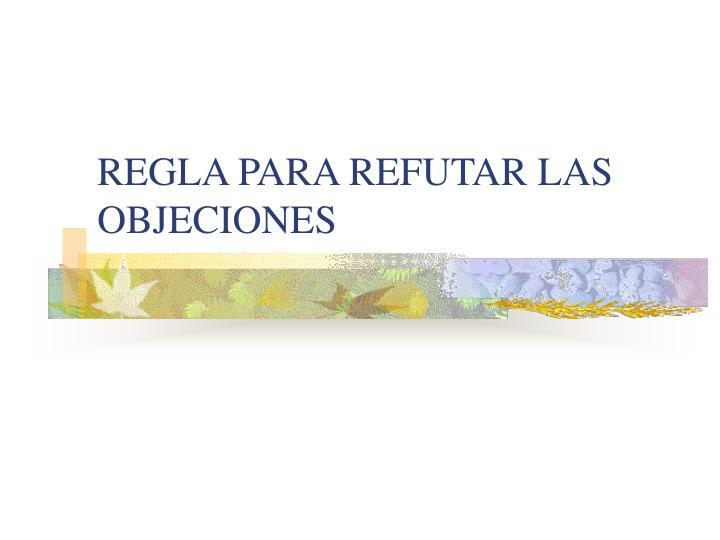 REGLA PARA REFUTAR LAS OBJECIONES