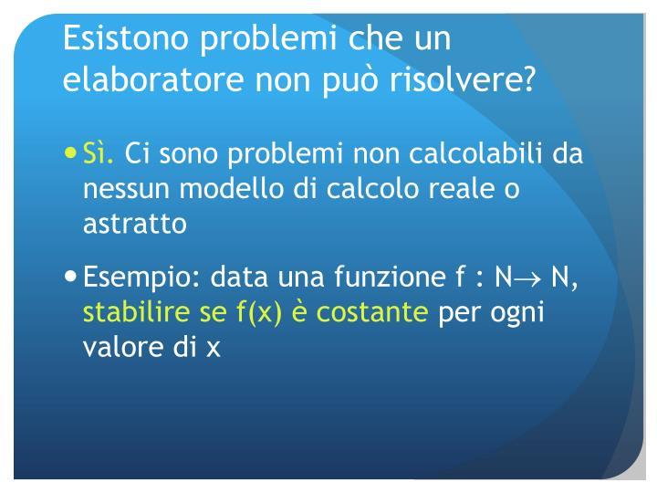 Esistono problemi che un elaboratore non può risolvere?