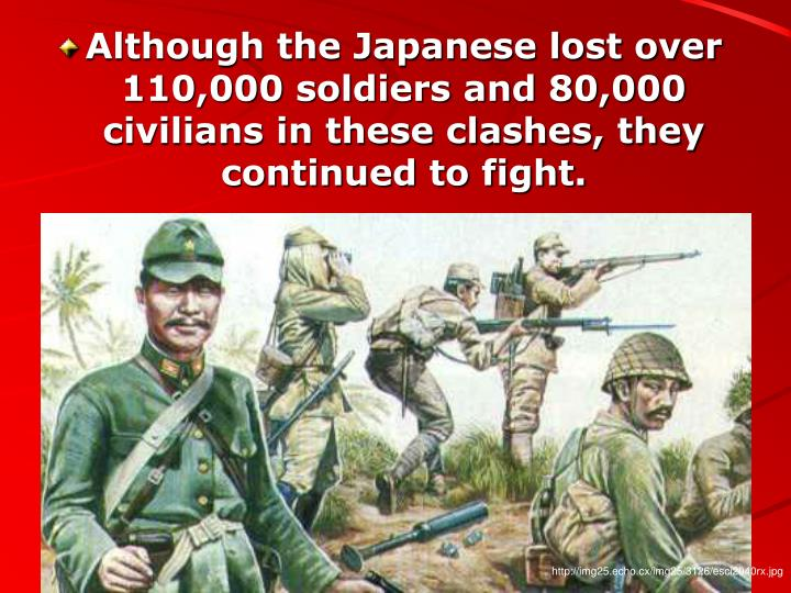 Although the Japanese lost over 110,000 soldiers and 80,000 civilians in these clashes, they continued to fight.