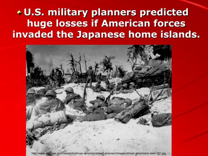 U.S. military planners predicted huge losses if American forces invaded the Japanese home islands.