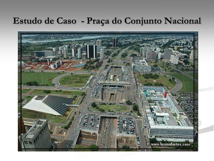 Estudo de Caso  - Praça do Conjunto Nacional