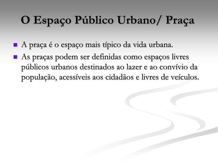 O Espaço Público Urbano/ Praça
