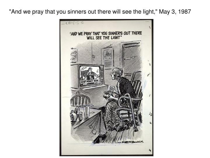 """""""And we pray that you sinners out there will see the light,"""" May 3, 1987"""