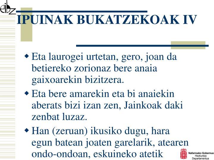 IPUINAK BUKATZEKOAK IV