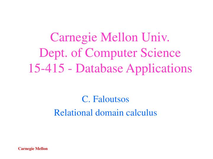 Carnegie mellon univ dept of computer science 15 415 database applications