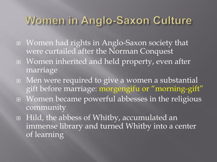 role of women in anglo saxon society Saxon and anglo-norman noble women's roles, and to illustrate how norman women in particular were able to overcome their restrictions and achieve a new status, especially as they became channels of inheritance in a society which demanded legitimate heirs anglo-saxon marriage customs an understanding of.