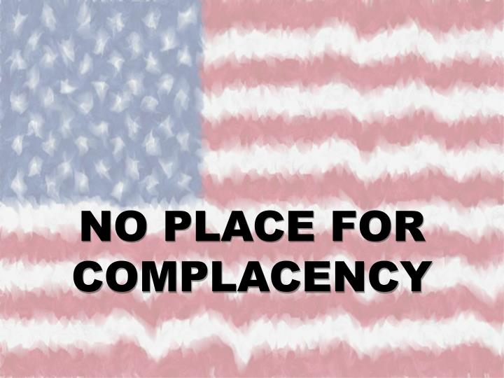 NO PLACE FOR COMPLACENCY
