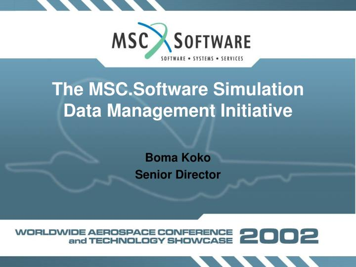 The msc software simulation data management initiative l.jpg