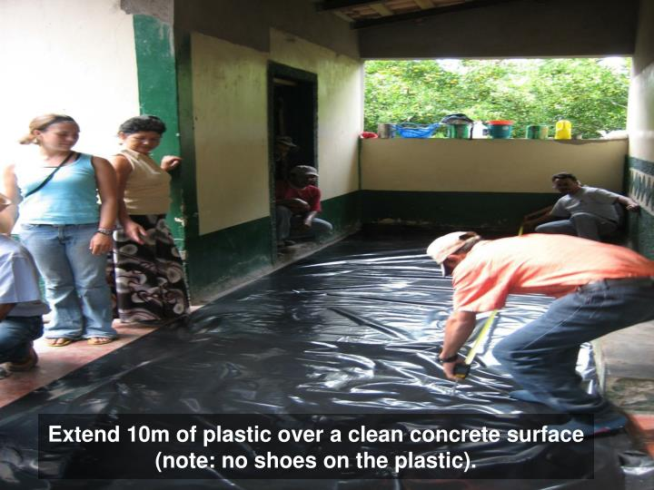 Extend 10m of plastic over a clean concrete surface