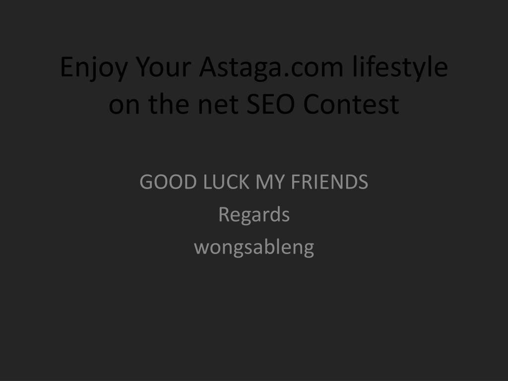 Enjoy Your Astaga.com lifestyle on the net SEO Contest