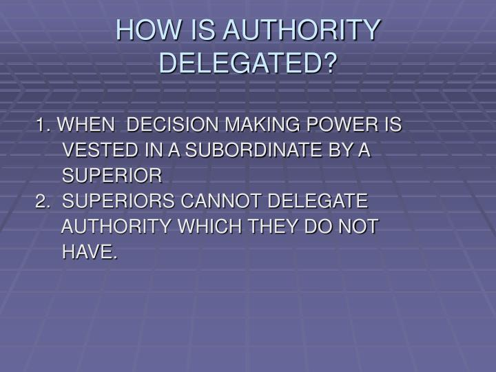 HOW IS AUTHORITY DELEGATED?