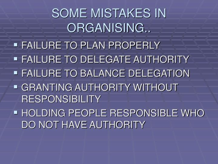 SOME MISTAKES IN ORGANISING..